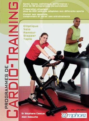 Programmes de cardio-training - sant, bien-tre, esthtique, performance : plus de 50 programmes personnaliss