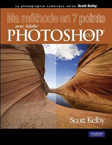 Ma méthode en 7 points: avec Adobe® Photoshop® CS3