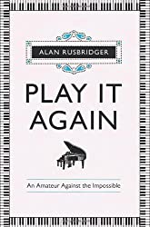 Play It Again: An Amateur Against The Impossible by Alan Rusbridger (2013-01-17)
