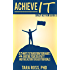 Achieve It (A Daily Actions Guide): 52 Ways to Transform your Habits, Nurture your Creativity, and Take Action to Reach your Goals