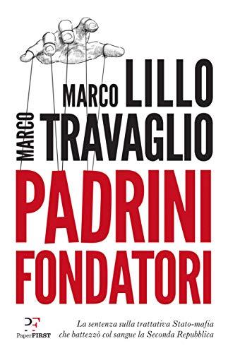 Padrini Fondatori: La sentenza sulla trattativa Stato-mafia che battezzò col sangue la Seconda Repubblica (Italian Edition)