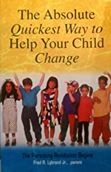 The Absolute Quickest Way to Help Your Child Change (English Edition)