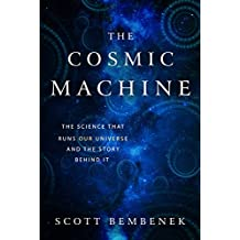 The Cosmic Machine: The Science That Runs Our Universe and the Story Behind It (English Edition)