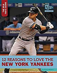 12 Reasons to Love the New York Yankees (The MLB Fans Guide)