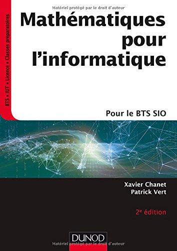 Mathématiques pour l'informatique - 2e éd.- pour le BTS SIO par Xavier Chanet