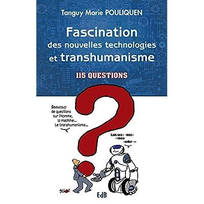Fascination des nouvelles technologies et transhumanisme. 115 questions