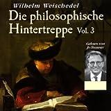 Die philosophische Hintertreppe - Vol. 3 - Wilhelm Weischedel