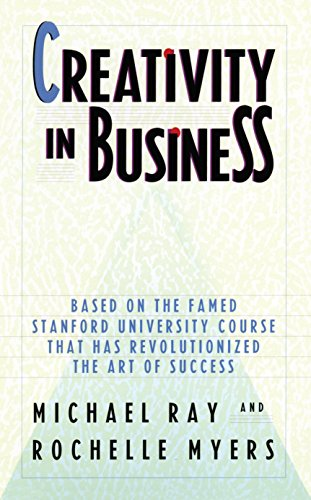 Creativity in Business: Based on the Famed Stanford University Course That Has Revolutionized the Art of Success