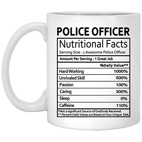 Coffee Mug 11 Oz White Ceramic Funny Gift Police Officer Police Officer Men Women on Birthday Xmas Spencial Event Nutritional Facts Label Gag