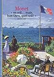 Monet: «Un oeil... mais, bon Dieu, quel oeil!»