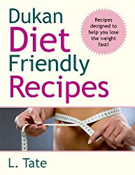 Dukan Diet: Dukan Diet Recipes - Delicious Dukan Diet Recipes The Whole Family Will Love! (weight loss recipes, weight loss recipe books,dukan diet, dukan ... kindle, dukan diet Book 1) (English Edition)