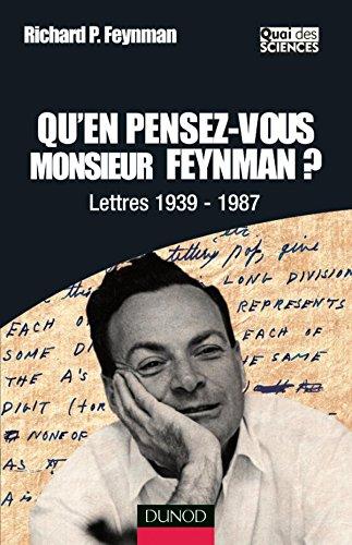 Qu'en pensez-vous Monsieur Feynman ? - Lettres 1939-1987 par Richard Feynman