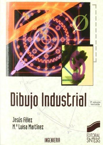Dibujo industrial (3.ª edición revisada) (Síntesis ingeniería. Ingeniería industrial) por Jesús/Martínez Muneta, M.ª Luisa Félez Mindán