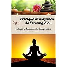 Pratique et Croyance de l'intangible: L'attrait, le cheminement et la destination. (French Edition)