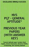 NVS PGT - General Aptitude*  Previous Year Papers (With Answer Key): *General Aptitude paper includes Hindi, English, General Awareness,  Numerical Ability ... (Excellence Brings Success Series Book 69)