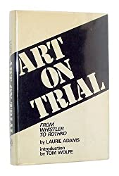Art on Trial: From Whistler to Rothko by Laurie Adams (1976-07-02)