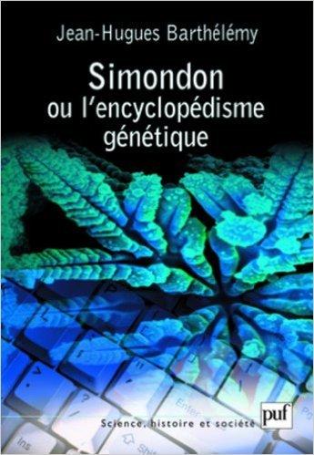 Simondon ou l'encyclopédisme génétique de Barthelemy Jean-Hugues ( mai 2008 ) par Barthelemy Jean-Hugues