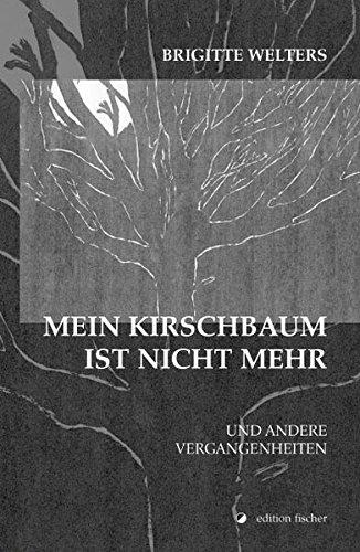 Mein Kirschbaum ist nicht mehr. und andere Vergangenheiten (edition fischer)