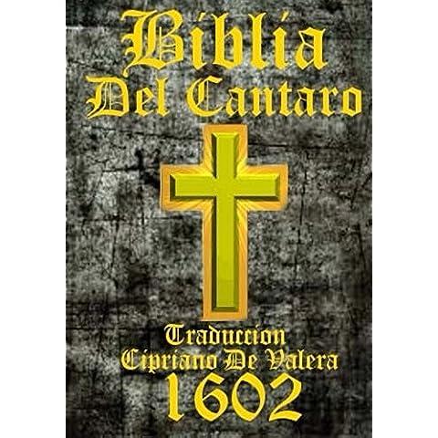 Biblia Del Cantaro 1602: La Biblia, que es, los sacros libros del Viejo y Nuevo Testamento. Trasladada en español. La Palabra del Dios nuestro permanece para siempre.