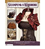 Steampunk Your Wardrobe: Easy Projects to Add Victorian Flair to Everyday Fashions (Design Originals) (Paperback) - Common