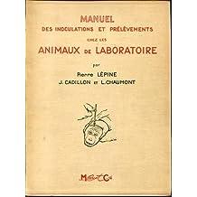 Pierre Lépine, J. Cadillon et L. Chaumont. Manuel des inoculations et prélèvements chez les animaux de laboratoire