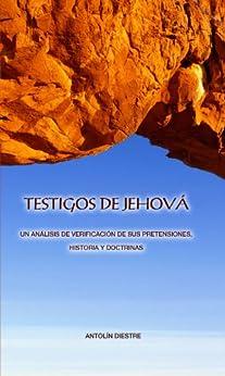 TESTIGOS DE JEHOVÁ  UN ANÁLISIS DE VERIFICACIÓN DE SUS PRETENSIONES, HISTORIA Y DOCTRINAS de [Gil, Antolín Diestre]