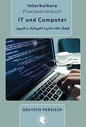 Praxiswörterbuch für IT und Computer: Deutsch-Persisch Dari / Persisch Dari-Deutsch (Praxiswörterbuch für die Arbeitswelt)