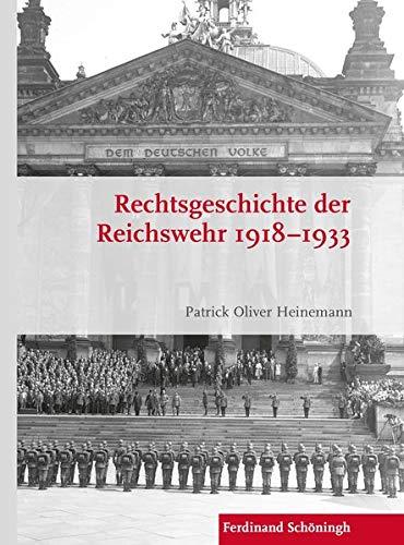Rechtsgeschichte der Reichswehr 1918-1933 (Krieg in der Geschichte)