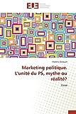Marketing politique. l'unité du ps, mythe ou réalité?
