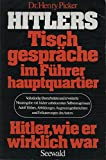 Hitlers Tischgespräche im Führerhauptquartier. Hitler wie er wirklich war - Adolf Hitler