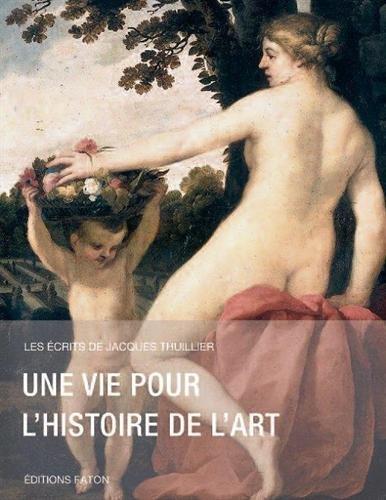 Une vie pour l'histoire de l'art par Jacques Thuillier