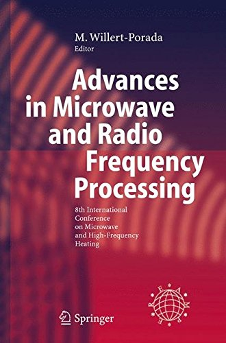 [(Advances in Microwave and Radio Frequency Processing : Report from the 8th International Conference on Microwave and High-frequency Heating Held in Bayreuth, Germany, September 3-7, 2001)] [Edited by Monika Willert-Porada] published on (March, 2006)