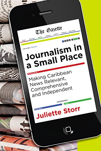 Journalism in a Small Place: Making Caribbean News Relevant, Comprehensive & Independent (Latin American and Caribbean)