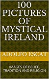 100 PICTURES OF MYSTICAL IRELAND: IMAGES OF BELIEF, TRADITION AND RELIGION (English Edition)