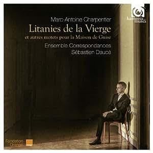 Marc-Antoine Charpentier: Litanies De La Vierge, Motets Pour La Maison De Guise
