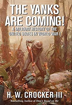 The Yanks Are Coming!: A Military History of the United States in World War I by [Crocker III, H. W.]