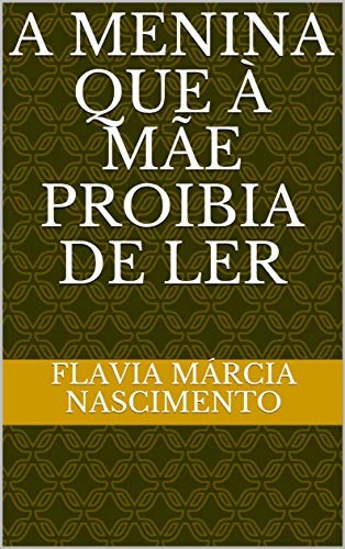 A Menina que à Mãe proibia de ler (Portuguese Edition)