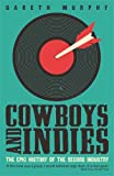 Image de Cowboys and Indies: The Epic History of the Record Industry