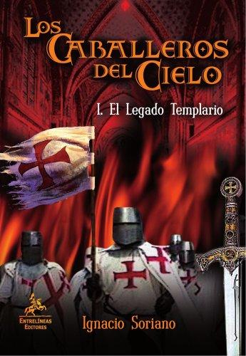 Los Caballeros del Cielo. I. El Legado Templario por Ignacio Soriano Gutiérrez