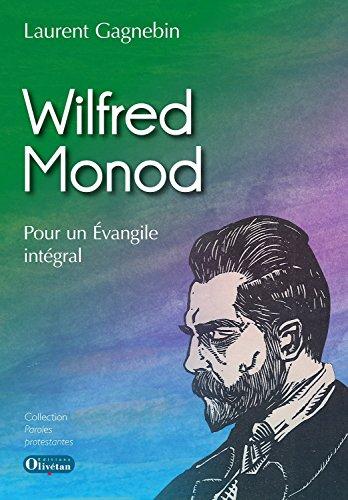 Wilfred Monod. pour un Evangile Intégral