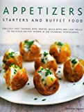 Appetizers, Starters and Buffet Food: Fabulous First Courses, Dips, Snacks, Quick Bites and Light Meals - 150 Delicious Recipes Shown in 200 Stunning Photographs