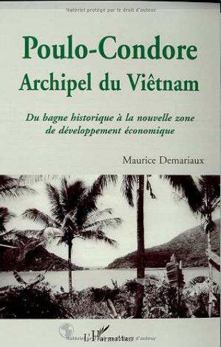 Poulo-Condore, archipel du Vietnam. Du bagne historique a la nouvelle zone de développement économique par Maurice Demariaux
