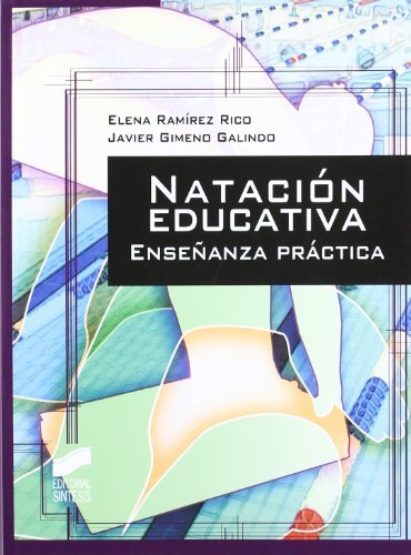 Natación educativa. Enseñanza práctica (Actividad física y deporte. Enseñanza y bases educativas) por Elena/Gimeno Galindo, Javier Ramírez Rico