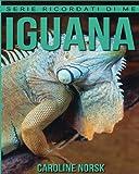 Iguana: Libro sui Iguana per Bambini con Foto Stupende & Storie Divertenti