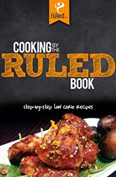 Cooking by the RULED Book: Step-by-Step Low Carb Recipes (English Edition) von [Clarke, Craig]