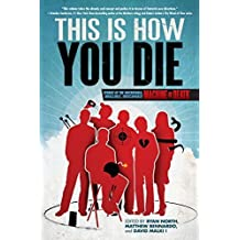This Is How You Die: Stories of the Inscrutable, Infallible, Inescapable Machine of Death (2013-07-16)