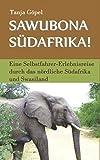 Sawubona Südafrika!: Eine Selbstfahrer-Erlebnisreise durch das nördliche Südafrika und Swasiland - Tanja Göpel