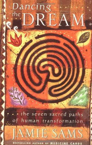 By Jamie Sams Dancing the Dream: The Seven Sacred Paths to Human Transformation (Religion and Spirituality) (1 Reprint)