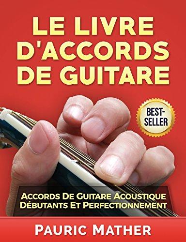 Le Livre D'Accords De Guitare: Accords De Guitare Acoustique - Débutants Et Perfectionnement