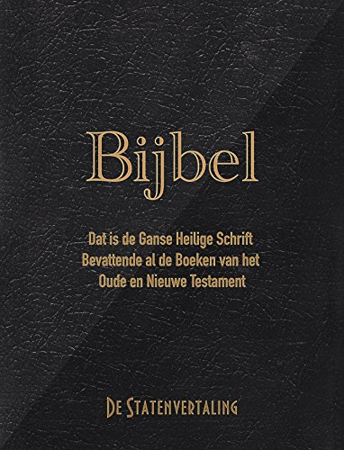 Bijbel: Dat is de ganse Heilige Schrift bevattende al de boeken van het Oude en Nieuwe Testament (volgens de Statenvertaling) (Dutch Edition)